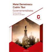 Guvernamentalitatea. Forme si tehnici ale puterii in Occident - Codrin Taut, Mihai Demetrescu
