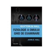 Guyton & Hall. Fiziologie a omului. Ghid de examinare - John E. Hall