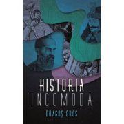 Historia incomoda - Dragos Gros