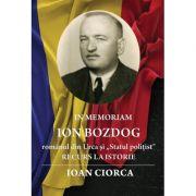 """In Memoriam Ion Bozdog – romanul din Urca si """"Statul politist"""". Recurs la istorie - Ioan Ciorca"""