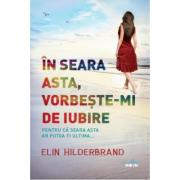 În seara asta, vorbeşte-mi de iubire- Elin Hilderbrand