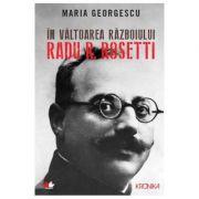 In valtoarea razboiului. Radu R. Rosetti - Maria Georgescu