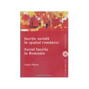 Inertie sociala in spatiul romanesc / Social Inertia In Romania. Deschideri pentru o analiza functionala a comunitatilor / Contributions for a Functional Analysis of the Communities - Tudor Pitulac