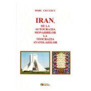 Iran, de la autocratia monarhilor la teocratia ayatolahilor - Doru Ciucescu
