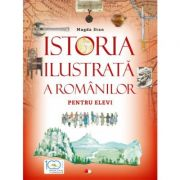Istoria ilustrata a romanilor pentru elevi - Magda Stan