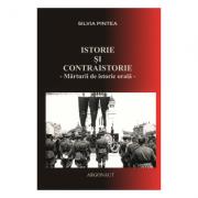 Istorie si contraistorie: Portrete istorice ale personalitatilor transilvanene in universul concentrationar comunist (1945-1989), reflectate in audiovizual - Silvia Pintea