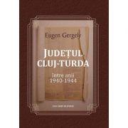 Judetul Cluj – Turda intre anii 1940 - 1944 - Eugen Gergely