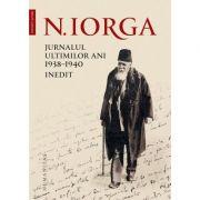 Jurnalul ultimilor ani, 1938–1940. Inedit Nicolae Iorga