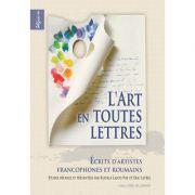 L'art en toutes lettres. Ecrits d'artistes francophones et roumaines - Rodica-Lascu Pop, Eric Leveel