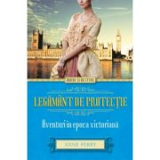 Legamant de protectie. Aventuri in epoca victoriana - Anne Perry