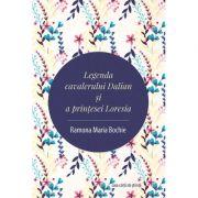 Legenda cavalerului Dalian si a printesei Loresia - Ramona Maria Bochie
