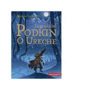 Legenda lui Podkin O Ureche. Seria Saga celor Cinci Taramuri. Cartea I - Kieran Larwood