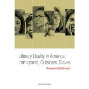 Literary Duality in America: Immigrants, Outsiders, Slaves - Smaranda Stefanovici