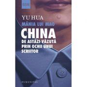 Mania lui Mao. China de astazi vazuta prin ochii unui scriitor - Yu Hua