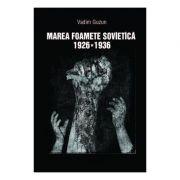 Marea foamete sovietica, 1926-1936 - Vadim Guzun