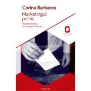 Marketingul politic. Repere teoretice si strategii de actiune - Corina Barbaros