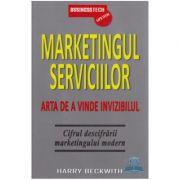 Marketingul Serviciilor. Arta De A Vinde Invizibilul - Harry Beckwith