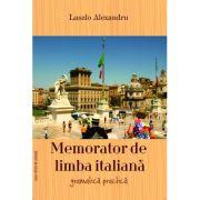 Memorator de limba italiana. Gramatica practica - Alexandru Laszlo