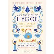 Mica enciclopedie Hygge. Reteta daneza a fericirii - Meik Wiking