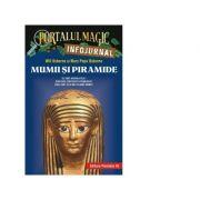 Mumii si piramide. Infojurnal. Ce sunt hieroglifele. Cum erau construite piramidele. Care sunt cele mai celebre mumii - Mary Pope Osborne, Will Osborne