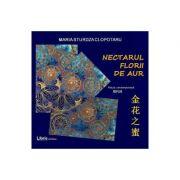 Nectarul florii de aur. Editie Bilingva. Romana-chineza - Maria Sturdza Clopotaru