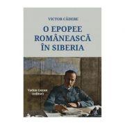 O epopee romaneasca in Siberia - Victor Cadere