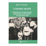 O istorie traita: Copilaria in comunitatea romaneasca din Rupea in anii 1930-1940 - Razvan I. Dumitru