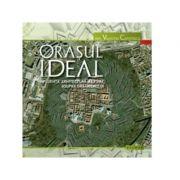 Orasul ideal - Influenta arhitecturii militare asupra urbanismului - Valentin Capotescu