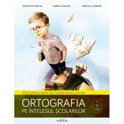 Ortografia pe intelesul scolarilor: ghid pentru elevii din invatamantul primar
