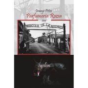 Parfumeria Rozsa sau miracolul de la Auschwitz - Peter Irany