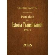 Parti alese din istoria Transilvaniei. Volumele I-III - George Baritiu