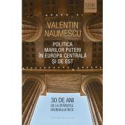 Politica Marilor Puteri in Europa Centrala si de Est. 30 de ani de la sfarsitul Razboiului Rece - Valentin Naumescu