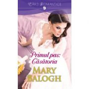 Primul pas: Casatoria - Mary Balogh