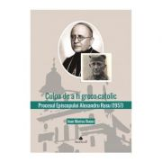 Procesul Episcopului Alexandru Rusu. Documente - Ioan Marius Bucur