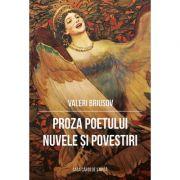 Proza poetului. Nuvele si povestiri - Valeri Briusov