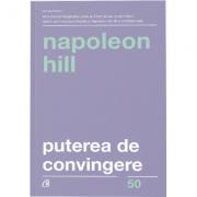 Puterea de convingere. Editia a III-a - Napoleon Hill