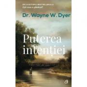Puterea intentiei. Editia a III-a - Dr. Wayne W. Dyer