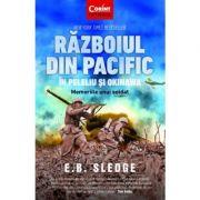 Razboiul din Pacific in Peleliu si Okinawa. Memoriile unui soldat - E. B. Sledge