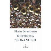 Retorica sloganului. Manual de copywriting in limba romana - Florin Dumitrescu