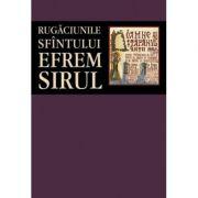 Rugaciunile Sfintului Efrem Sirul - sf. Efrem Sirul