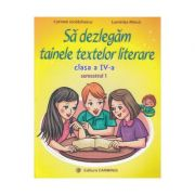 Sa dezlegam tainele textelor literare - Clasa 4. Sem. 1 (A) L4A1 - Carmen Iordachescu, Luminita Minca