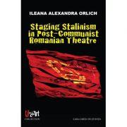 Staging Stalinism in Post-Communist Romanian Theatre - Ileana Alexandra Orlich