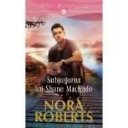 Subjugarea lui Shane MacKade - Nora Roberts