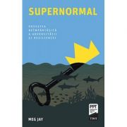 Supernormal. Povestea neimpartasita a adversitatii si rezilientei - Meg Jay