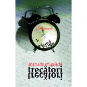 Trecatori, trecatori - Anamaria Smigelschi