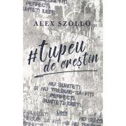 Tupeu de crestin - Alex Szollo