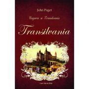 Ungaria si Transilvania. TRANSILVANIA - John Paget