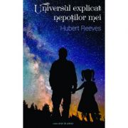 Universul explicat nepotilor mei - Hubert Reeves