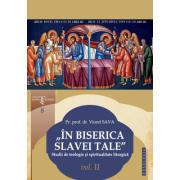 """In Biserica slavei Tale"". Studii de teologie si spiritualitate liturgica. Vol. II - Pr. prof. dr. Viorel Sava"