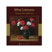 Timpul din adancuri - Mihai Cotovanu
